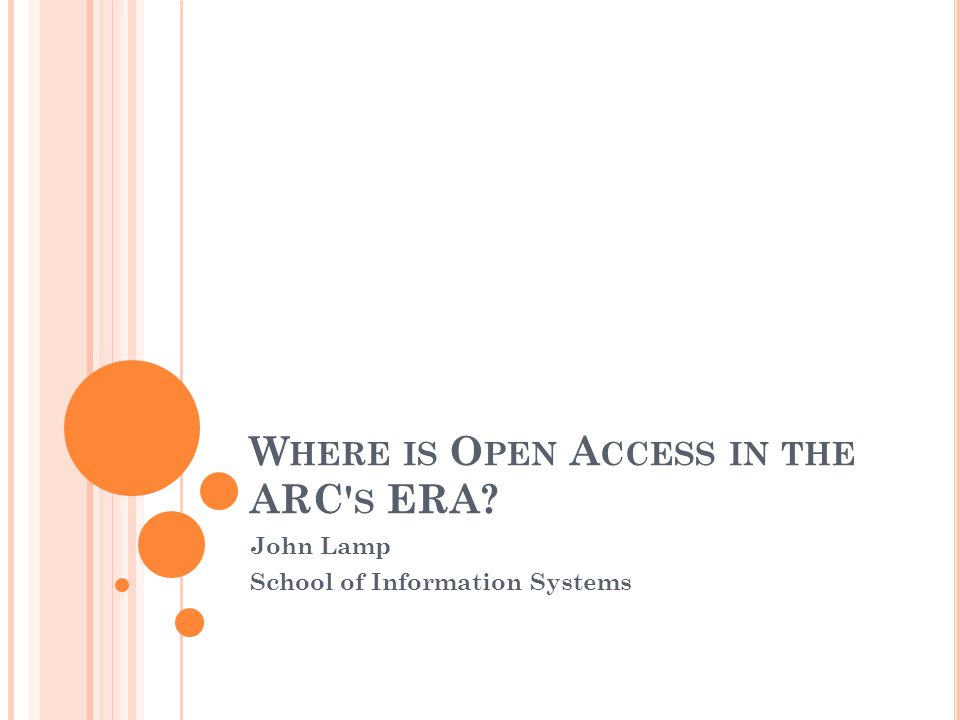 W HERE IS O PEN A CCESS IN THE ARC S ERA John Lamp School of Information Systems