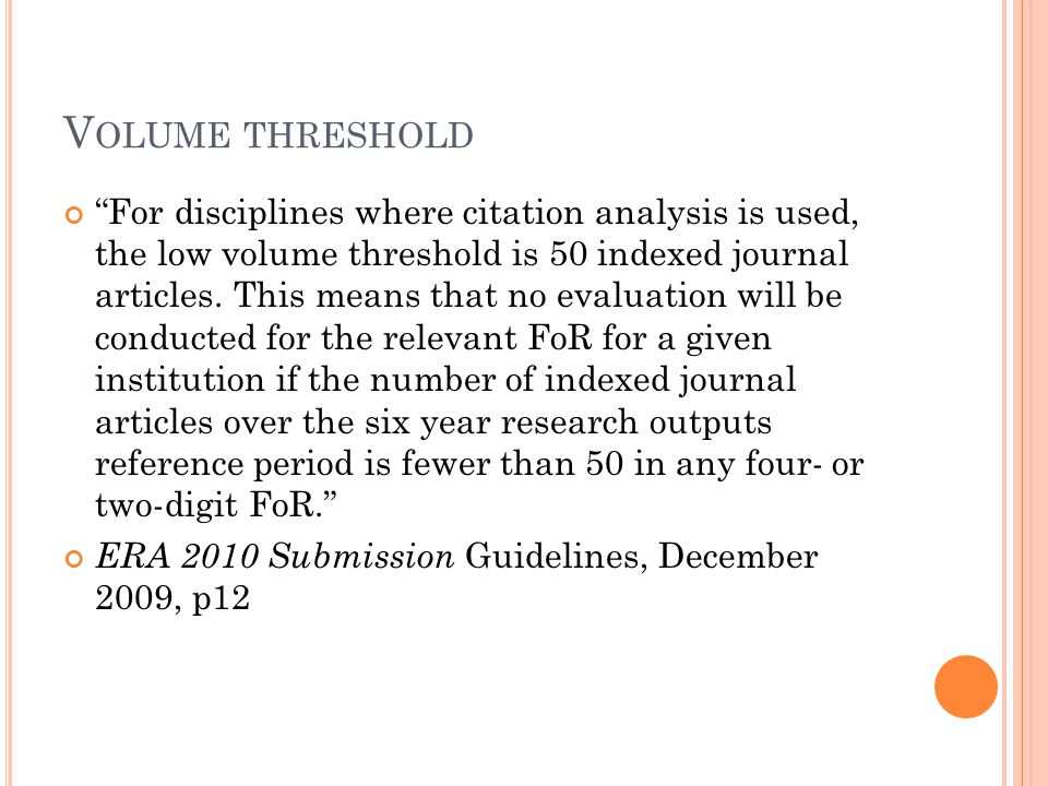 For disciplines where citation analysis is used, the low volume threshold is 50 indexed journal articles.
