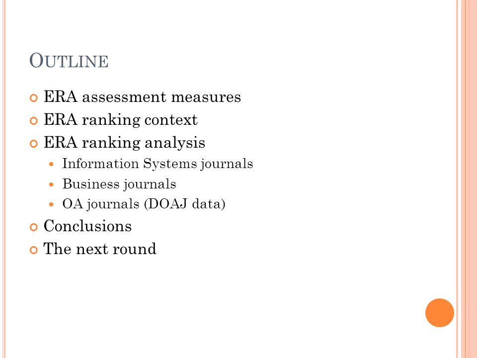 ERA assessment measures ERA ranking context ERA ranking analysis Information Systems journals Business journals OA journals (DOAJ data) Conclusions The next round O UTLINE