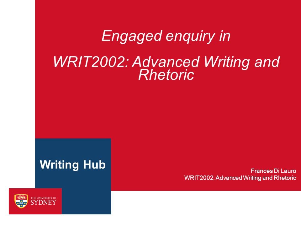 Engaged enquiry in WRIT2002: Advanced Writing and Rhetoric WRIT2002: Advanced Writing and Rhetoric Frances Di Lauro Writing Hub