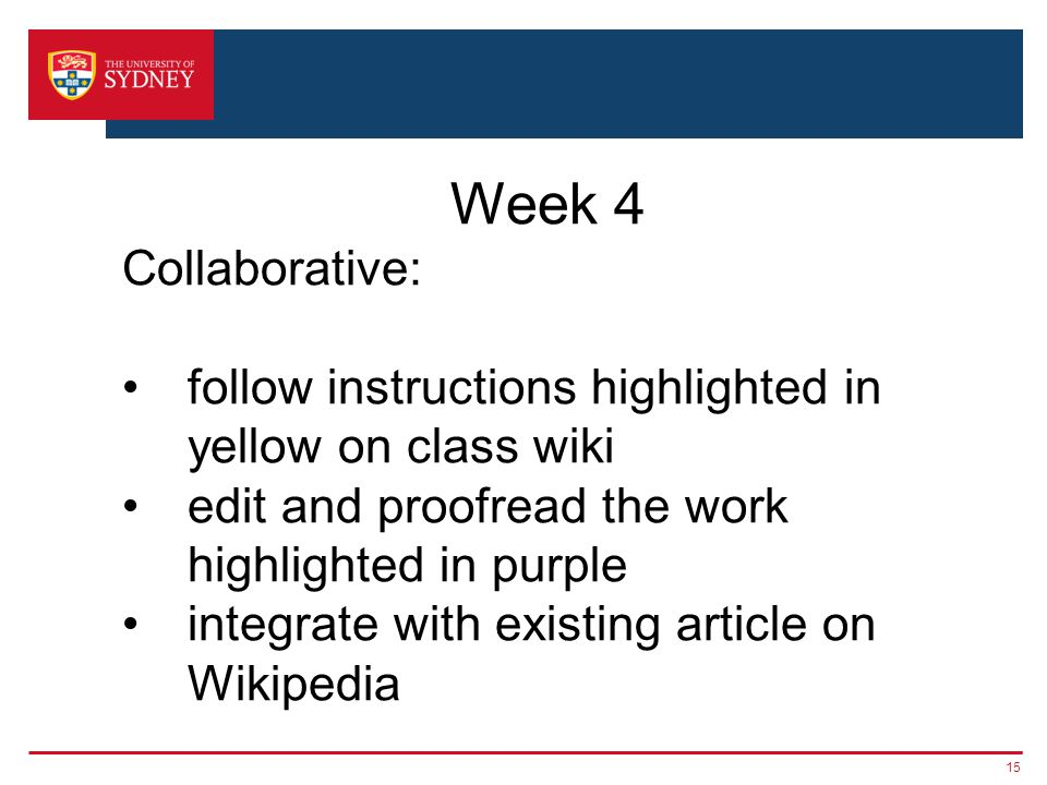 15 Week 4 Collaborative: follow instructions highlighted in yellow on class wiki edit and proofread the work highlighted in purple integrate with existing article on Wikipedia