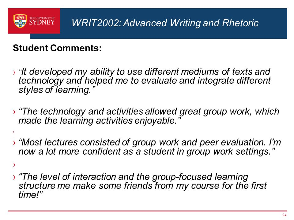 Student Comments: › It developed my ability to use different mediums of texts and technology and helped me to evaluate and integrate different styles of learning. › The technology and activities allowed great group work, which made the learning activities enjoyable. › › Most lectures consisted of group work and peer evaluation.
