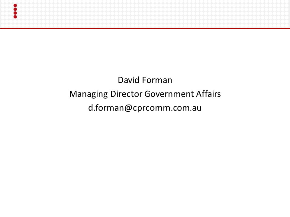 David Forman Managing Director Government Affairs d.forman@cprcomm.com.au