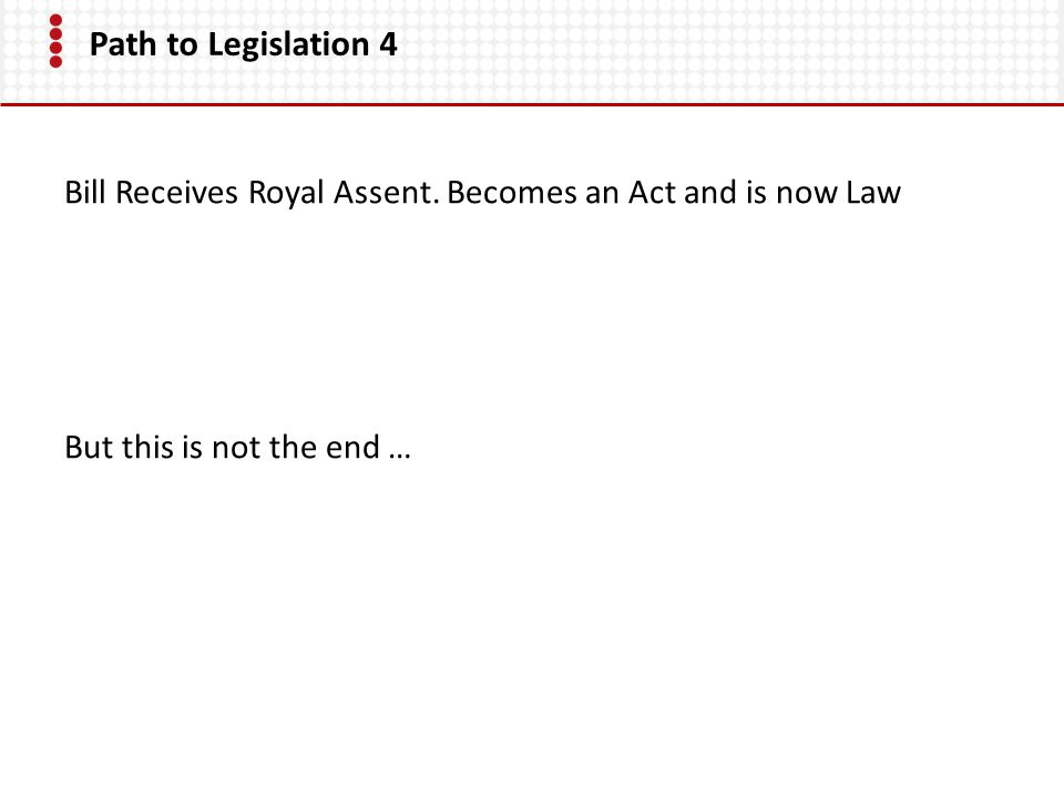 Path to Legislation 4 Bill Receives Royal Assent.