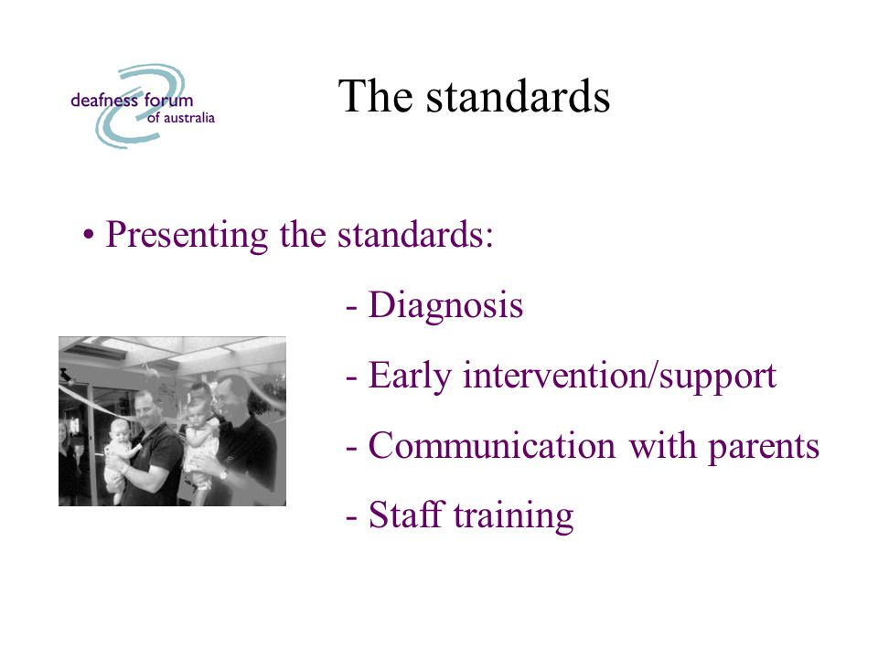 The standards Presenting the standards: - Diagnosis - Early intervention/support - Communication with parents - Staff training