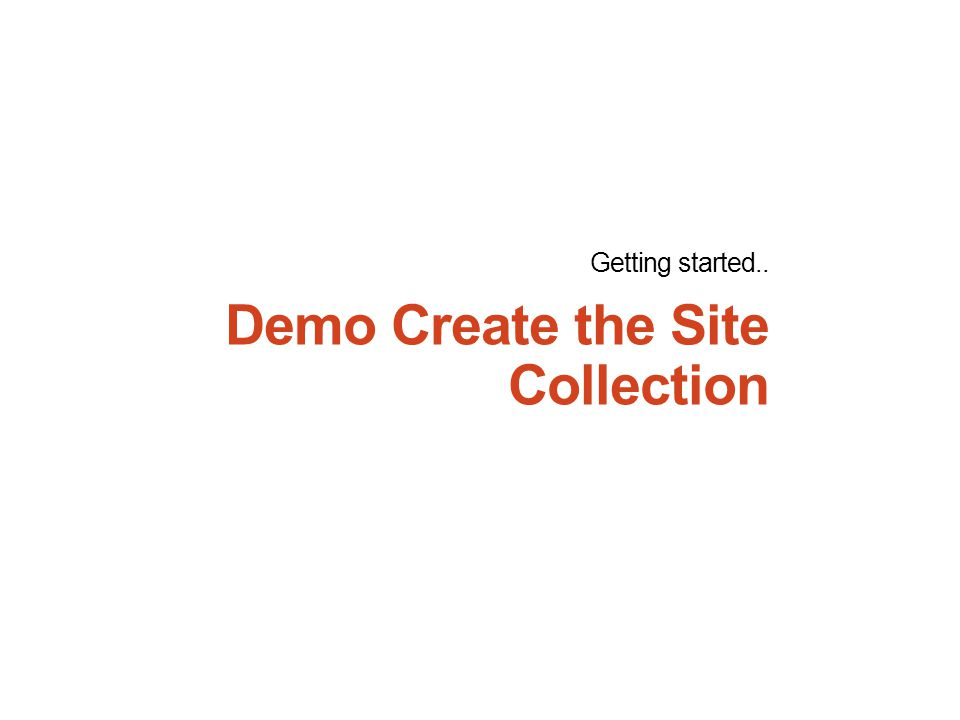 Demo Create the Site Collection Getting started..