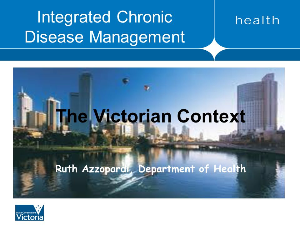 Integrated Chronic Disease Management The Victorian Context Ruth Azzopardi, Department of Health