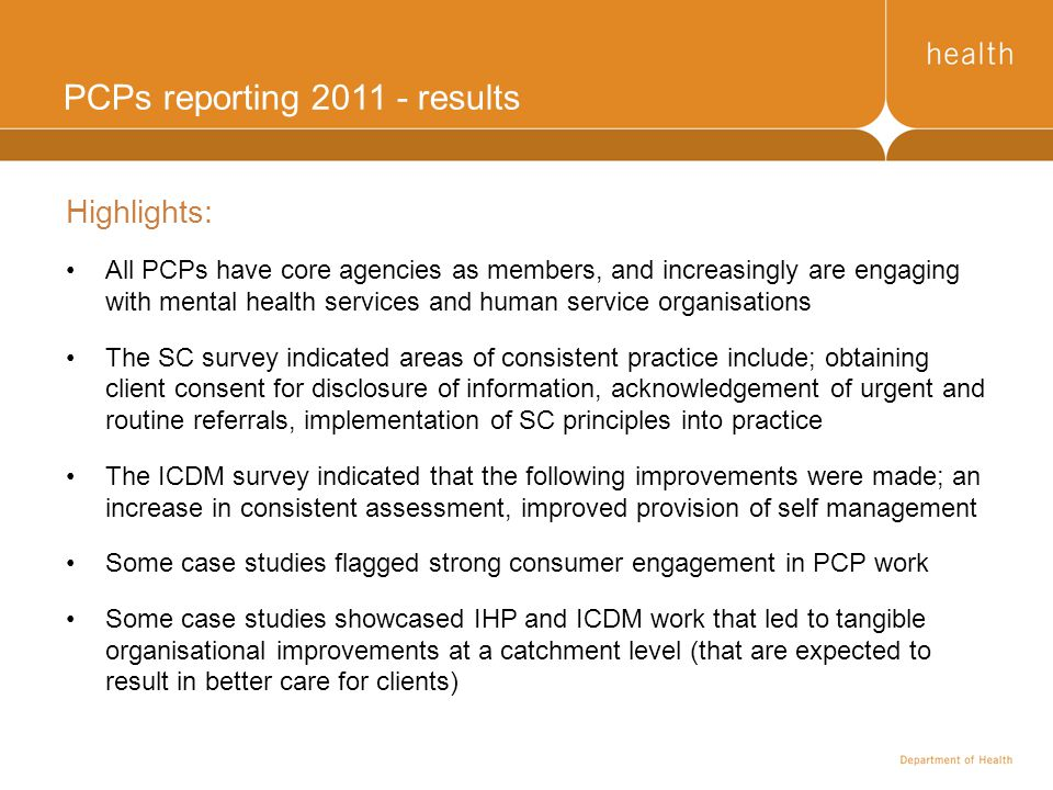 PCPs reporting 2011 - results Highlights: All PCPs have core agencies as members, and increasingly are engaging with mental health services and human