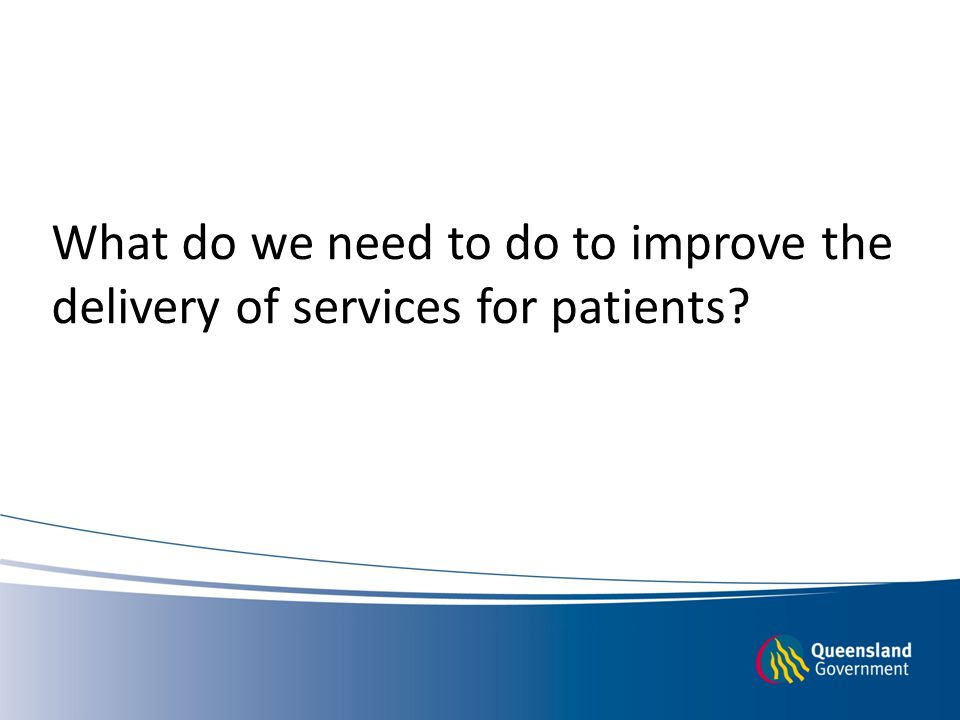 Core principles Improving the patient journey Increasing access to services Delivering best practice Enabling principles Promoting innovation Delivering process improvement Effectively engaging Providing leadership Driving accountability System-wide priorities Efficient use of emergency department resources — Patients should only stay in the emergency department for the minimum time needed to safely assess, stabilise and transfer care or discharge home safely.