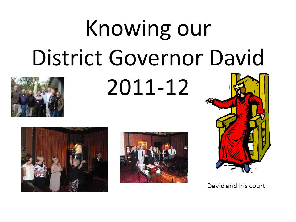 Knowing our District Governor David 2011-12 David and his court
