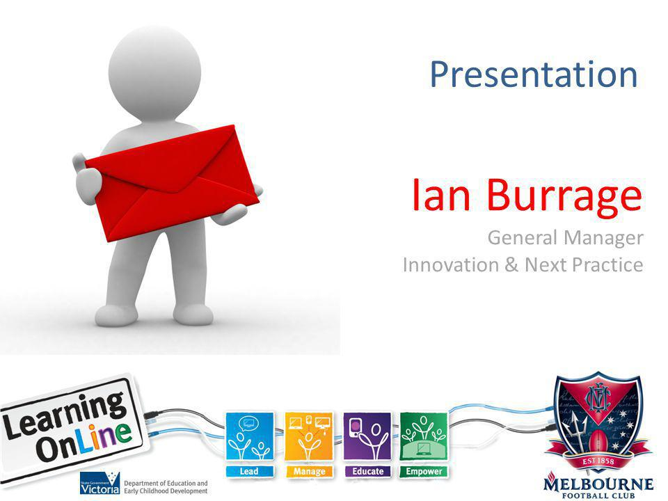Presentation Ian Burrage General Manager Innovation & Next Practice