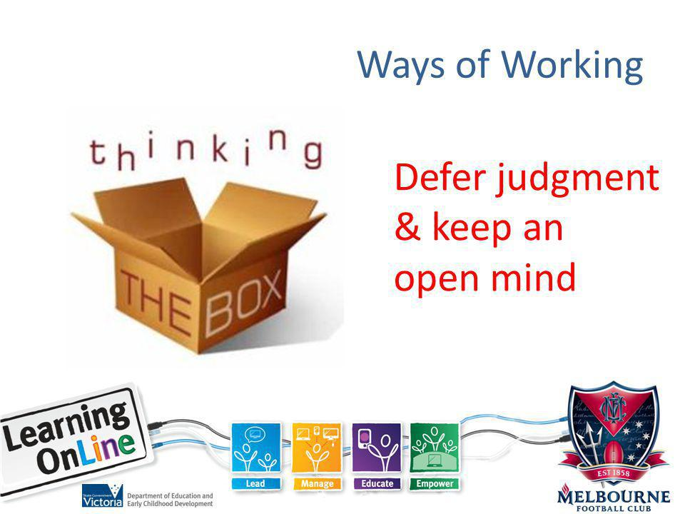 Ways of Working Defer judgment & keep an open mind