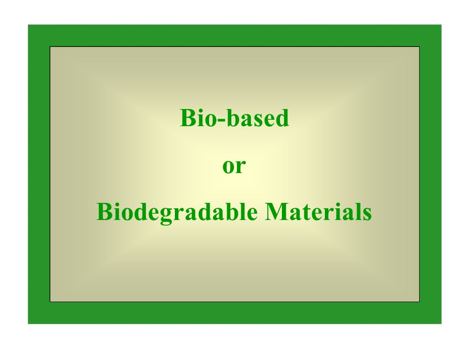 Bio-based or Biodegradable Materials