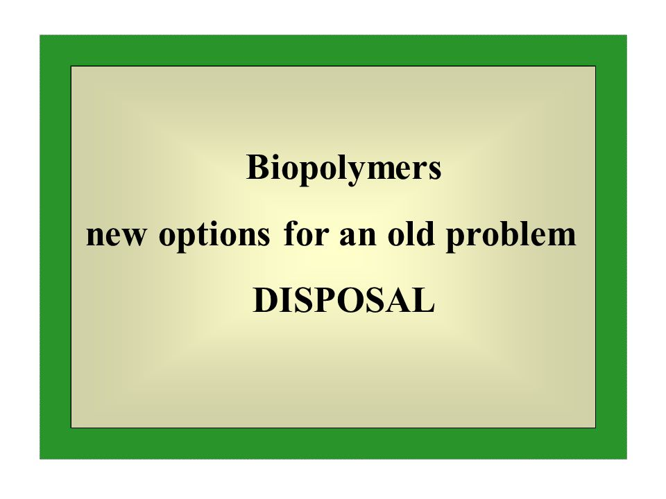 Biopolymers new options for an old problem DISPOSAL