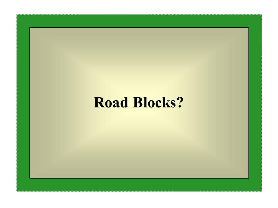 Road Blocks?