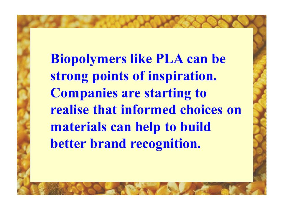 Biopolymers like PLA can be strong points of inspiration.