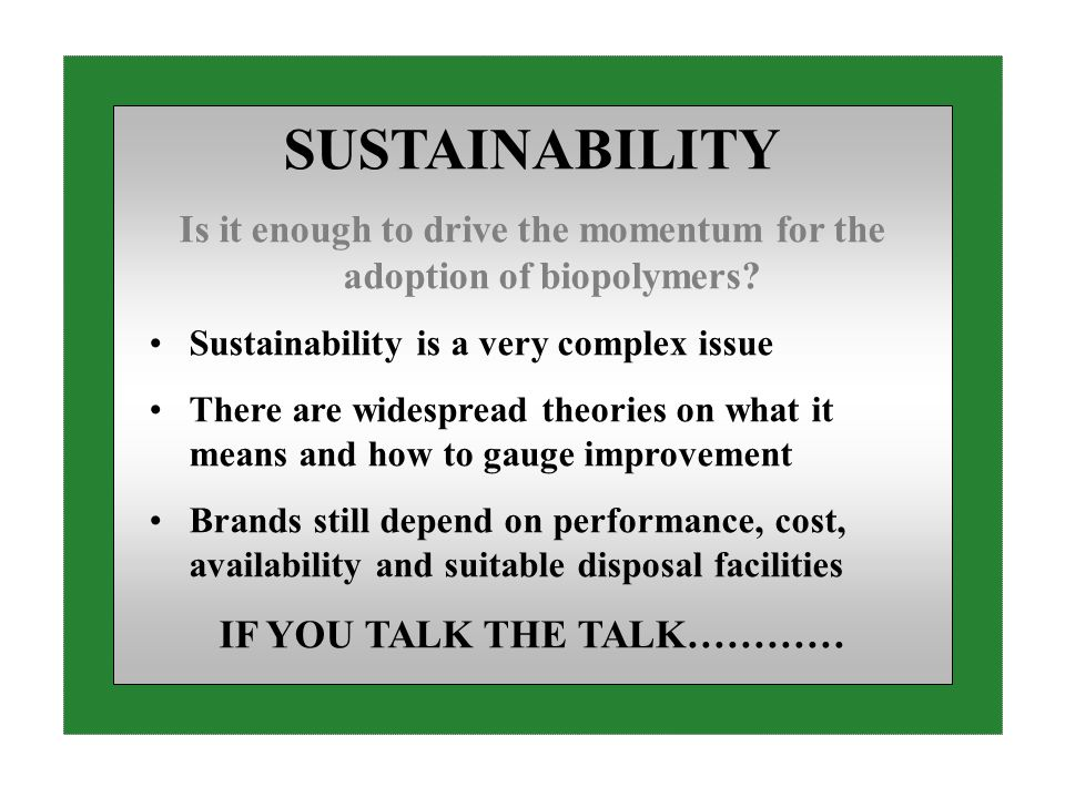 SUSTAINABILITY Is it enough to drive the momentum for the adoption of biopolymers.