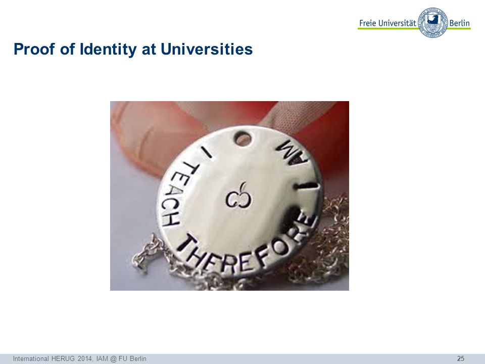 25 Proof of Identity at Universities International HERUG 2014, IAM @ FU Berlin Gudrun