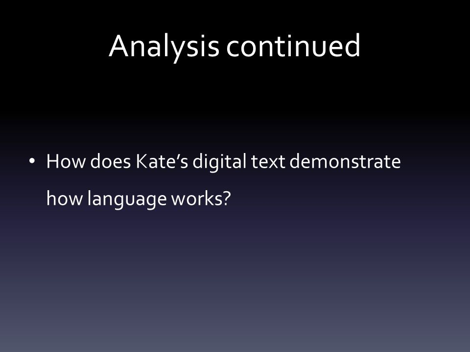 Analysis continued How does Kate's digital text demonstrate how language works?