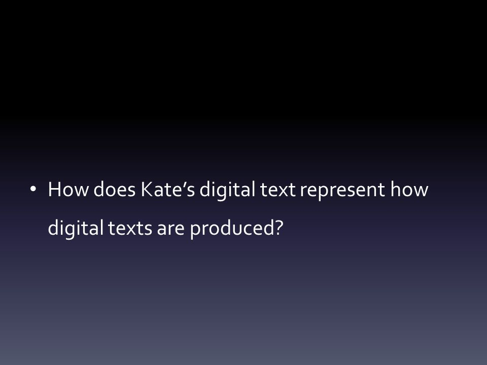 How does Kate's digital text represent how digital texts are produced?