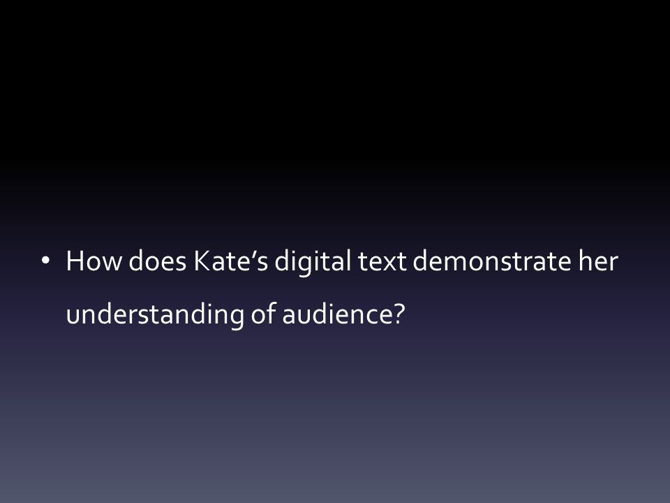 How does Kate's digital text demonstrate her understanding of audience?