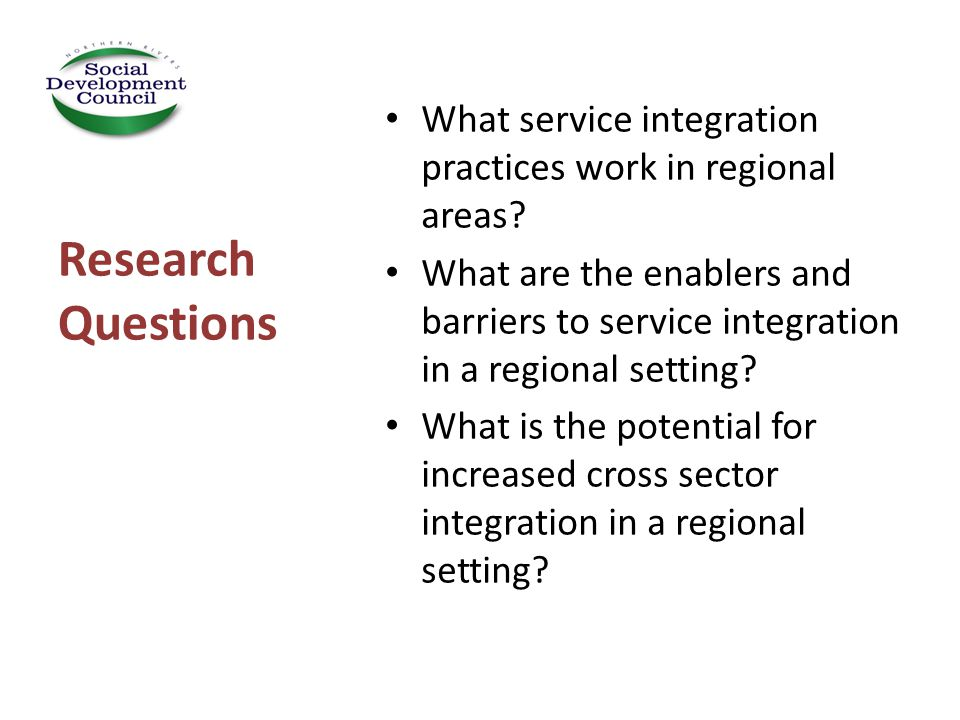 Identified Service integration Strategies Service Level Agreements Mous Tenancy support services Co-location of services Sector website Networks/interagencies Integrated case management Shared training Reconnect Housing Pathways Consortiums Health outreach teams Peer Service Reviews Supported housing HASI Service hubs Cross sector partnerships