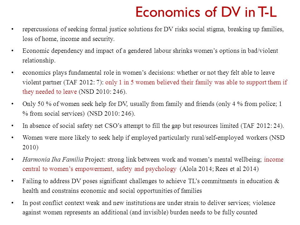 Economics of DV in T-L repercussions of seeking formal justice solutions for DV risks social stigma, breaking up families, loss of home, income and security.