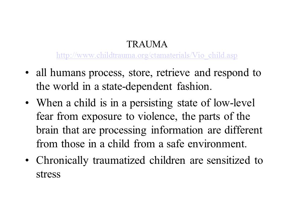 TRAUMA     all humans process, store, retrieve and respond to the world in a state-dependent fashion.