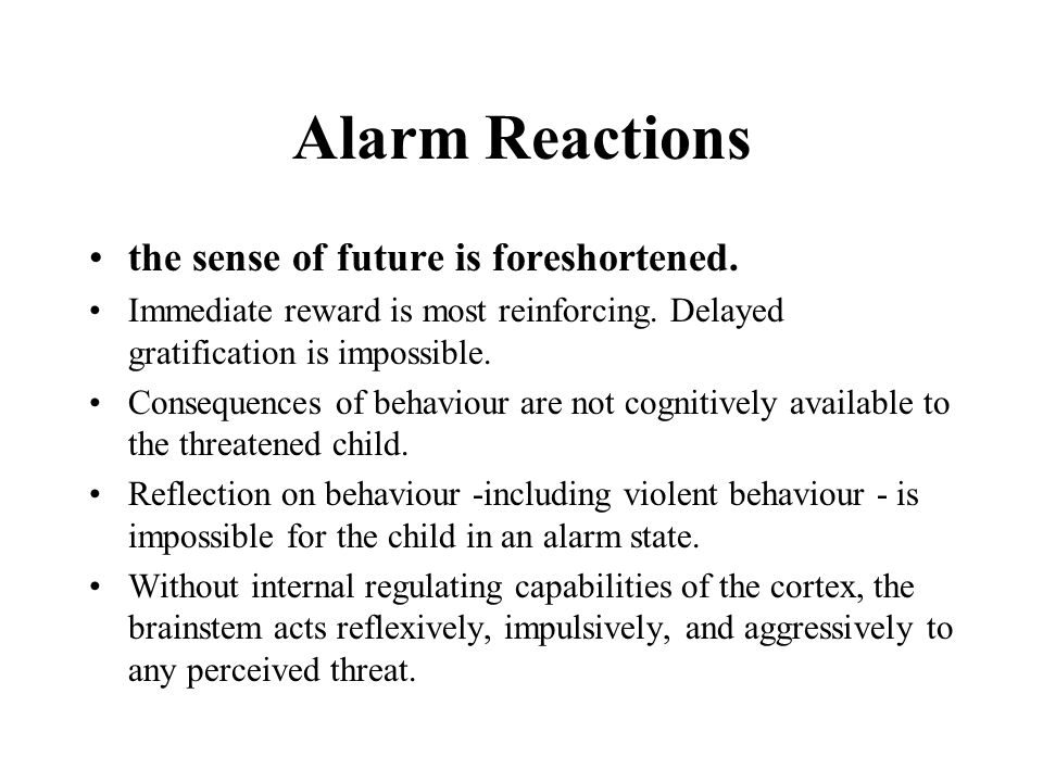 Alarm Reactions the sense of future is foreshortened.