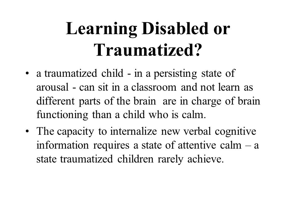 Learning Disabled or Traumatized.
