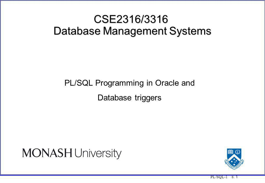 PL/SQL-1 8. 1 CSE2316/3316 Database Management Systems PL/SQL Programming in Oracle and Database triggers