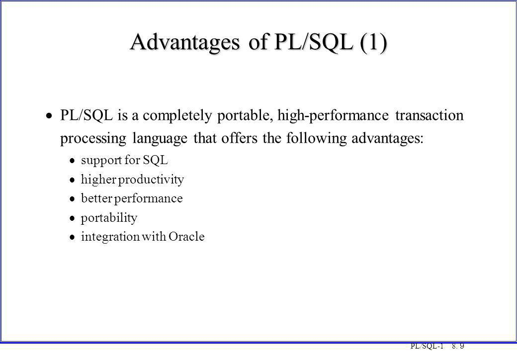 PL/SQL-1 8. 9 Advantages of PL/SQL (1)  PL/SQL is a completely portable, high-performance transaction processing language that offers the following a