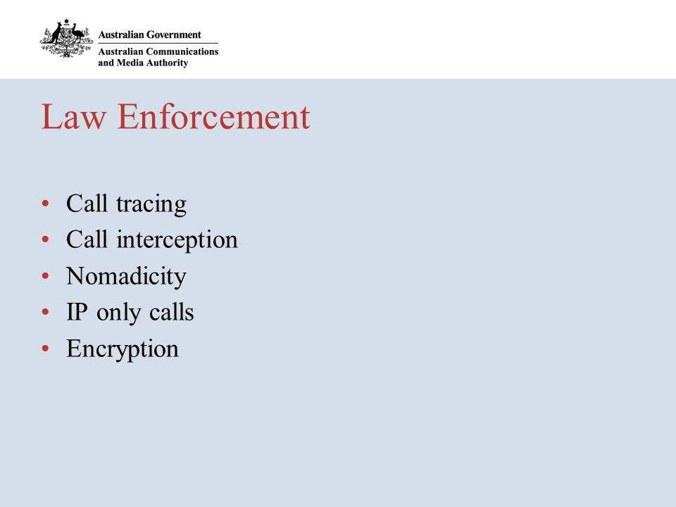Law Enforcement Call tracing Call interception Nomadicity IP only calls Encryption
