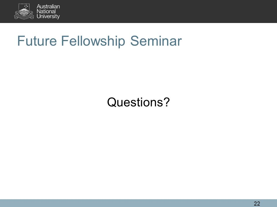 22 Future Fellowship Seminar Questions