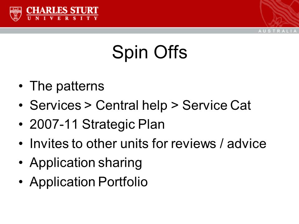 Spin Offs The patterns Services > Central help > Service Cat 2007-11 Strategic Plan Invites to other units for reviews / advice Application sharing Application Portfolio