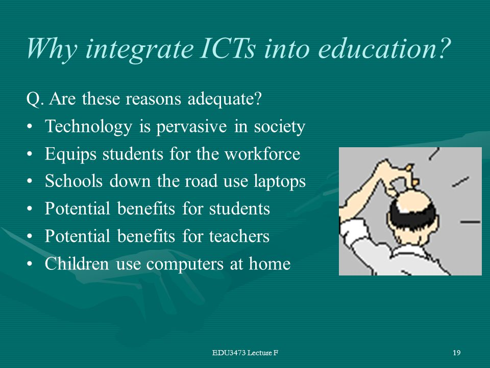 EDU3473 Lecture F19 Why integrate ICTs into education.