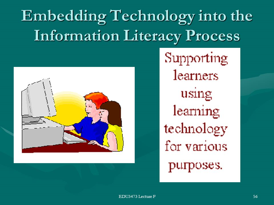 EDU3473 Lecture F56 Embedding Technology into the Information Literacy Process