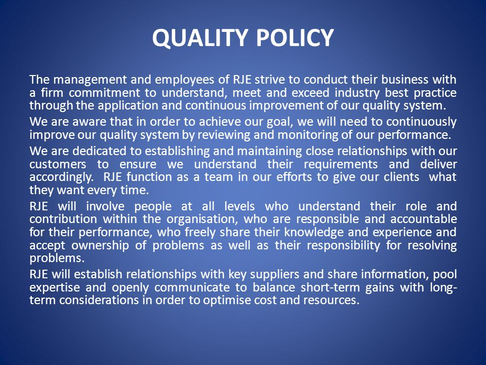 QUALITY POLICY The management and employees of RJE strive to conduct their business with a firm commitment to understand, meet and exceed industry bes