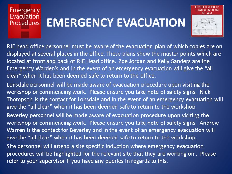 EMERGENCY EVACUATION RJE head office personnel must be aware of the evacuation plan of which copies are on displayed at several places in the office.