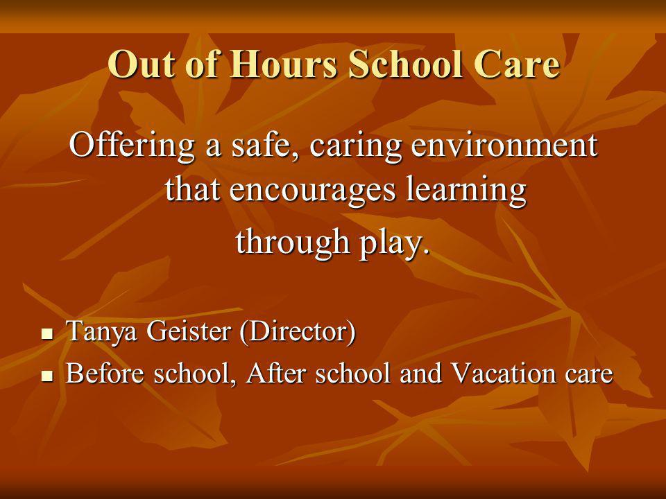 Out of Hours School Care Offering a safe, caring environment that encourages learning through play. Tanya Geister (Director) Tanya Geister (Director)