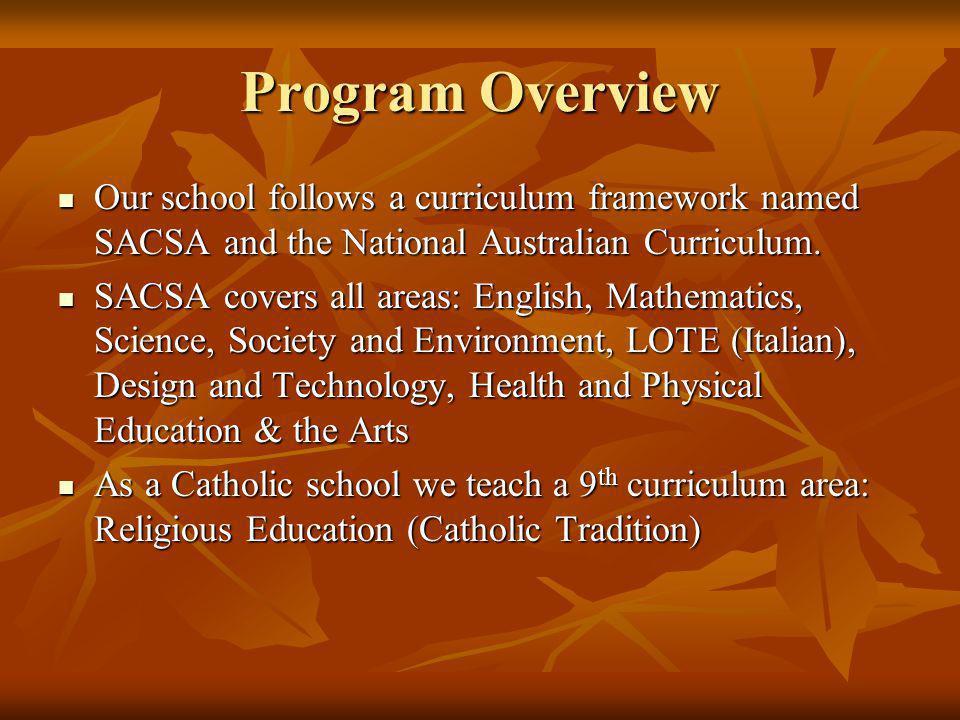 Program Overview Our school follows a curriculum framework named SACSA and the National Australian Curriculum.