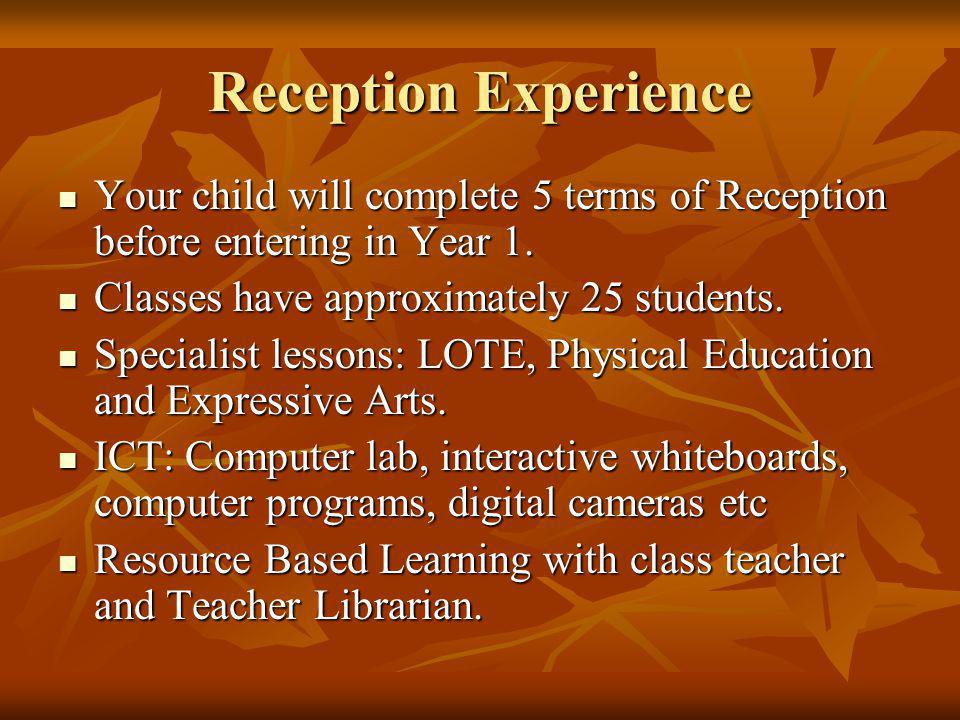 Reception Experience Your child will complete 5 terms of Reception before entering in Year 1.