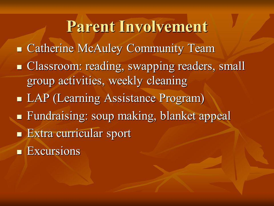 Parent Involvement Catherine McAuley Community Team Catherine McAuley Community Team Classroom: reading, swapping readers, small group activities, wee