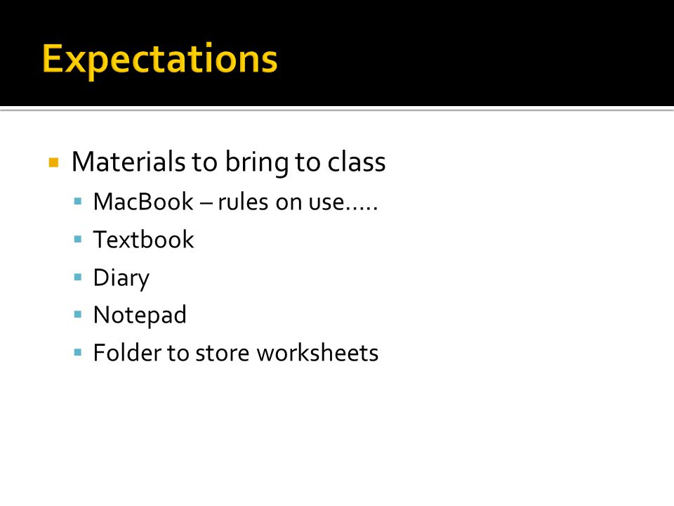  Materials to bring to class  MacBook – rules on use…..