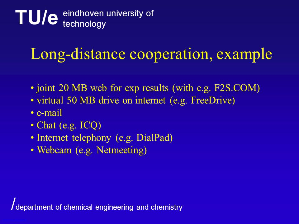 TU/e eindhoven university of technology / department of chemical engineering and chemistry Long-distance cooperation, example joint 20 MB web for exp results (with e.g.