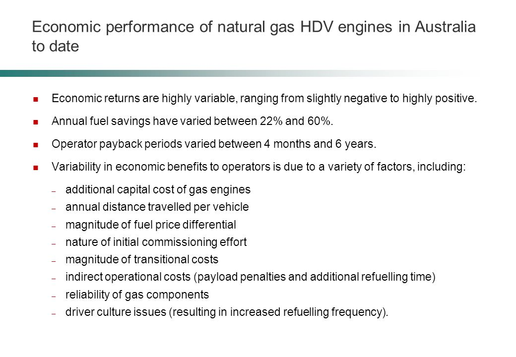 Economic performance of natural gas HDV engines in Australia to date Economic returns are highly variable, ranging from slightly negative to highly positive.