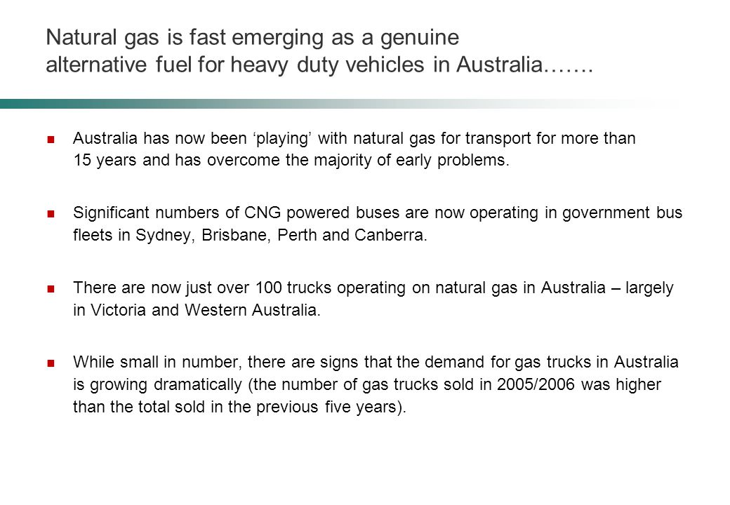 Natural gas is fast emerging as a genuine alternative fuel for heavy duty vehicles in Australia…….