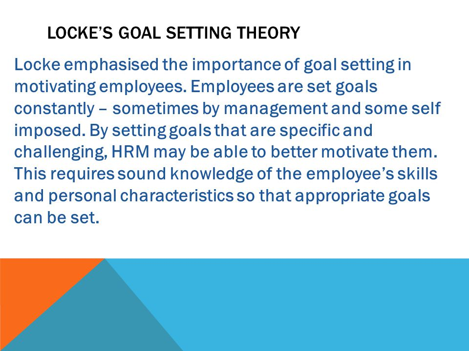 Locke emphasised the importance of goal setting in motivating employees.