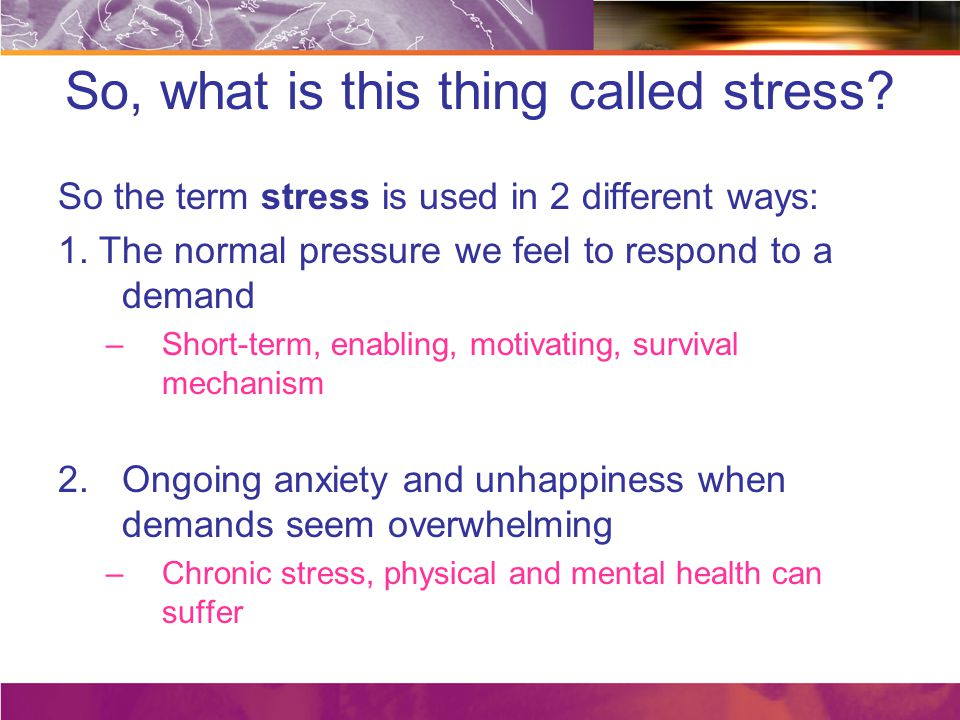 So, what is this thing called stress. So the term stress is used in 2 different ways: 1.