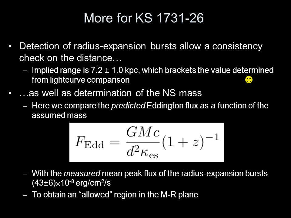 More for KS 1731-26 Detection of radius-expansion bursts allow a consistency check on the distance… –Implied range is 7.2 ± 1.0 kpc, which brackets th
